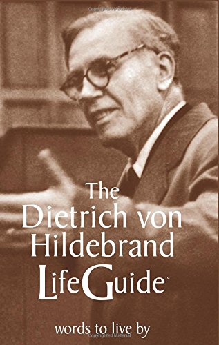 The Dietrich von Hildebrand LifeGuide: Words to Live by