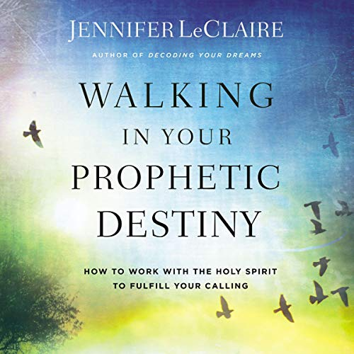 Walking in Your Prophetic Destiny Audiobook By Jennifer LeClaire cover art