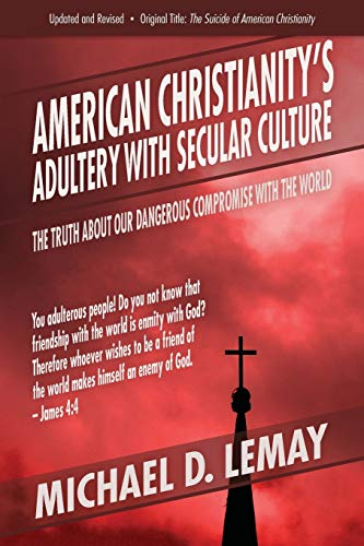 Compare Textbook Prices for American Christianity's Adultery with Secular Culture: The Truth about Our Dangerous Compromise with the World  ISBN 9781622451043 by LeMay, Michael D.