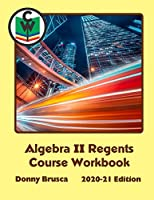 Algebra II Regents Course Workbook: 2020-21 Edition