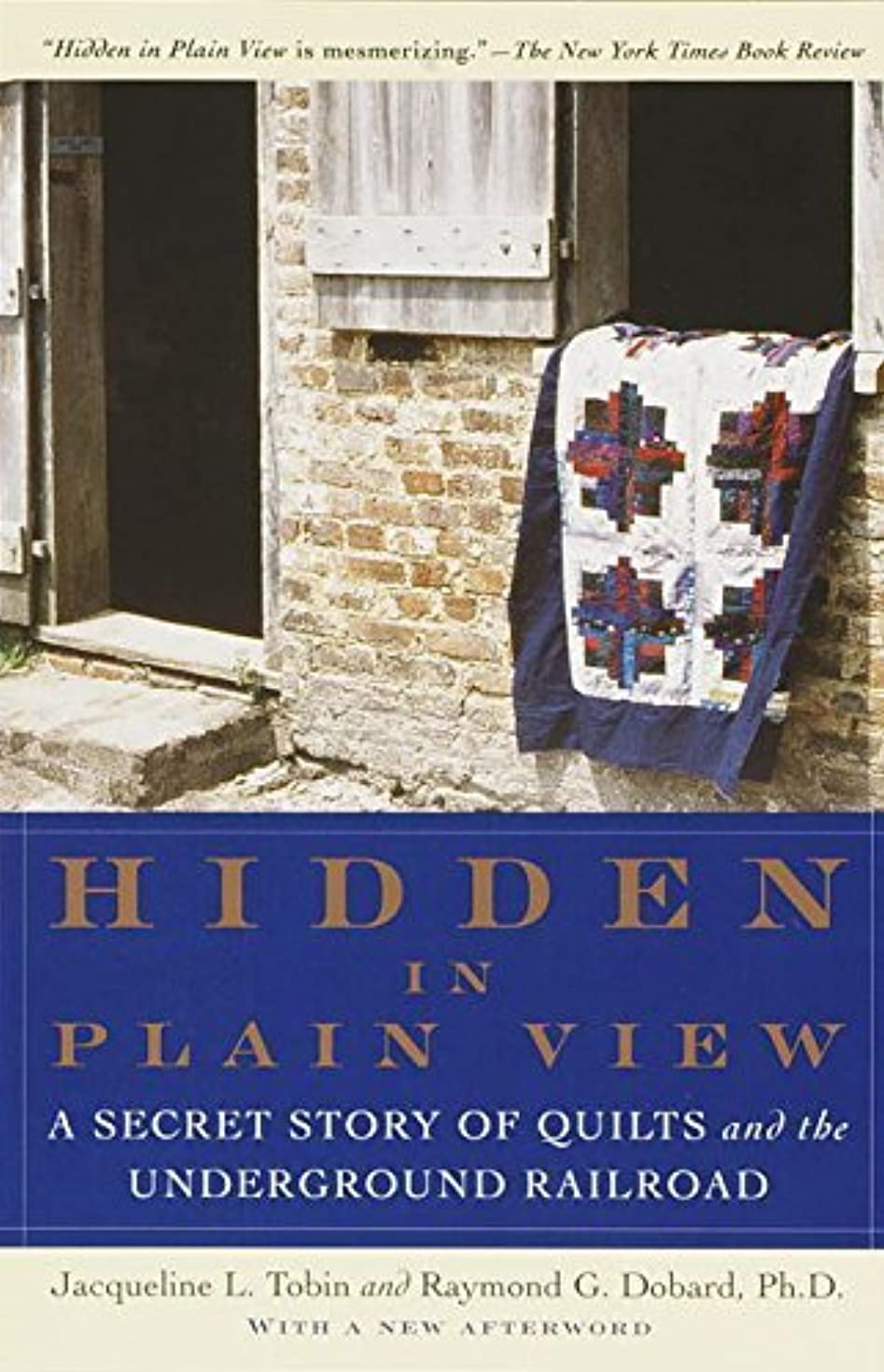 Hidden in Plain View: A Secret Story of Quilts and the Underground Railroad by Jacqueline L. Tobin, Raymond G. Dobard (2000) Paperback