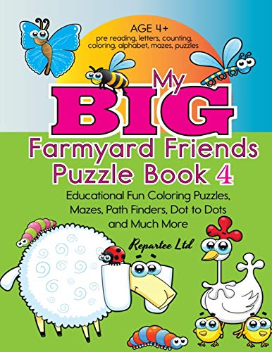 My Big Farmyard Friends Puzzle Book 4 - Educational Fun Coloring Puzzles, Mazes, Path Finders, Dot To Dots And Much More: Age 4 And Up Coloring Puzzle ... Character Theme - Amazing Fun For Kids