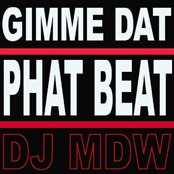 Gimme Dat Phat Beat (DJ MDW Tech Mix)
