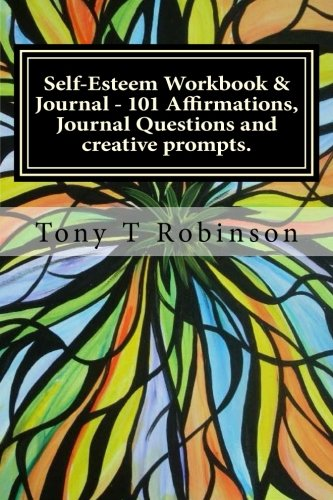 Self-Esteem Workbook & Journal - 101 Affirmations, Journal Questions and creative prompts.