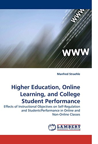 Higher Education, Online Learning, and College Student Performance: Effects of Instructional Objectives on Self-Regulation and Students'Performance in Online and Non-Online Classes