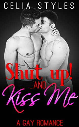 SHUT UP! And... Kiss Me: A Gay Romance (English Edition)