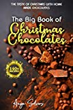 The Big Book of Christmas Chocolates - The Taste of Christmas with Homemade Chocolate Recipes: Over 140+ Recipes this festive Season !