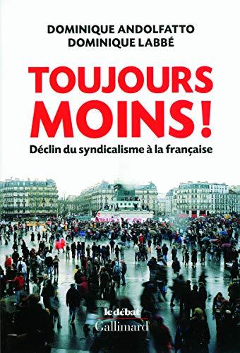 Toujours moins !: Déclin du syndicalisme à la française