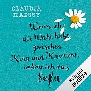 Wenn ich die Wahl habe zwischen Kind und Karriere, nehme ich das Sofa                   Autor:                                                                                                                                 Claudia Haessy                               Sprecher:                                                                                                                                 Ulrike Kapfer                      Spieldauer: 6 Std. und 56 Min.     96 Bewertungen     Gesamt 4,2