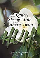 A Quiet, Sleepy Little Southern Town HUH!