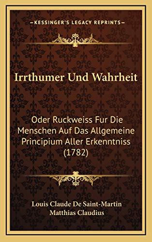 Irrthumer Und Wahrheit: Oder Ruckweiss Fur Die Menschen Auf Das Allgemeine Principium Aller Erkenntniss (1782)