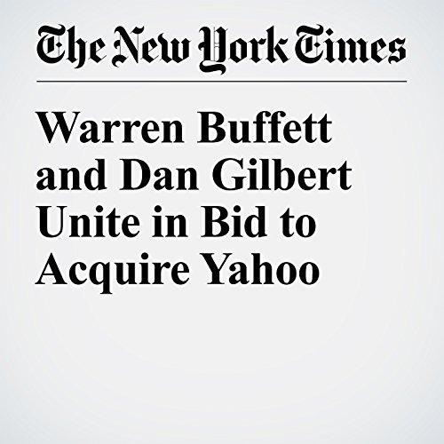 Warren Buffett and Dan Gilbert Unite in Bid to Acquire Yahoo cover art