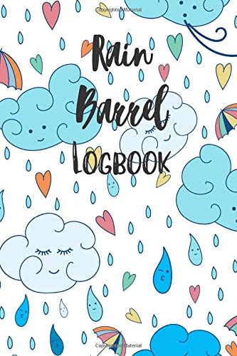 Rain Barrel Logbook: A Journal to Track Rainfall and Maintenance of your Rain Barrel.