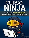 Curso Ninja: Como fazer muito dinheiro com seu próprio curso online (Portuguese Edition)