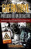 CHERNOBYL - PRELUDIO DE UN DESASTRE (Vol.1): Una Historia De Una Devastación Nuclear Hecha Por El Hombre