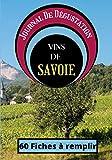 Journal De Dégustation Des Vins De Savoie: Carnet à remplir pour Amateur de Vin - Œnologue - Sommelier ET Gouteur / 60 fiches / 1 page Bonus sur le terroir / Sommaire