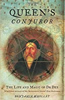 The Queen's Conjuror: The Life and Magic of Dr. Dee (Science and Magic of Dr Dee)