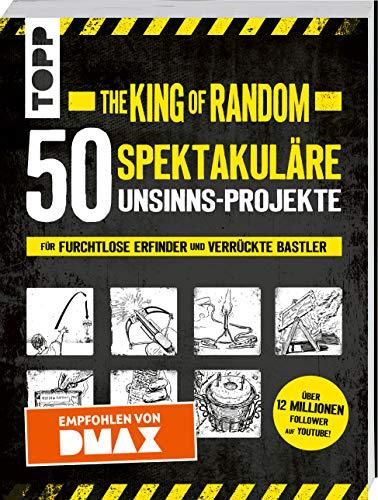 The King of Random - 50 spektakuläre Unsinns-Projekte: für furchtlose Erfinder und verrückte Bastler - Empfohlen von DMAX