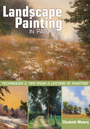 Landscape Painting in Pastel: Techniques and Tips from a Lifetime of Painting (English Edition)