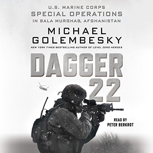 Dagger 22     U.S. Marine Corps Special Operations in Bala Murghab, Afghanistan              By:                                                                                                                                 Michael Golembesky                               Narrated by:                                                                                                                                 Peter Berkrot                      Length: 9 hrs and 38 mins     30 ratings     Overall 4.4