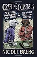 Crafting Consensus: Why Central Bankers Change Their Speech and How Speech Changes the Economy