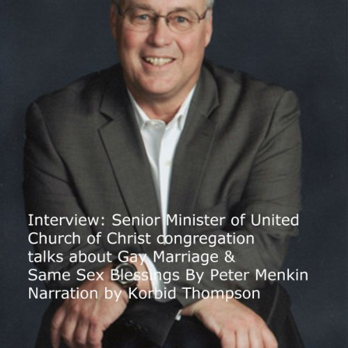 Interview: Senior Minister of United Church of Christ Congregation Talks about Gay Marriage & Same Sex Blessings audiobook cover art