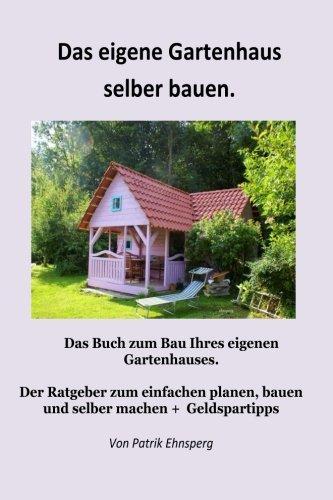 Ein Gartenhaus selber bauen.: Neuauflage
