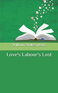 Love's Labour's Lost: This version is completely textual, without annotations. Clear and clear text It is a clever comedy ...