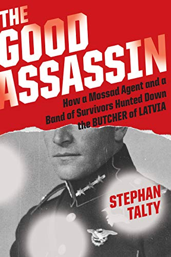 Image of The Good Assassin: How a Mossad Agent and a Band of Survivors Hunted Down the Butcher of Latvia