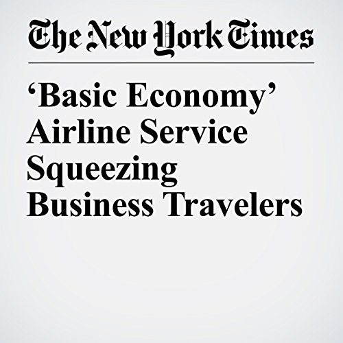 'Basic Economy' Airline Service Squeezing Business Travelers audiobook cover art
