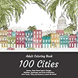 Adult Coloring Book - 100 Cities - Houses, Home Room Interior Designs, Buildings, Landscapes and Great Architecture from Towns, Cities and Countries around the World