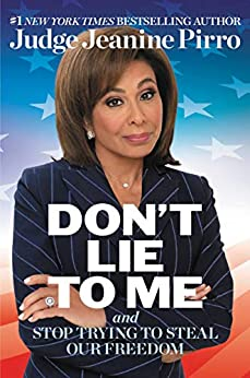 Don't Lie to Me: And Stop Trying to Steal Our Freedom by [Jeanine Pirro]