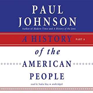 A History of the American People                   By:                                                                                                                                 Paul Johnson                               Narrated by:                                                                                                                                 Nadia May                      Length: 47 hrs and 57 mins     492 ratings     Overall 4.3