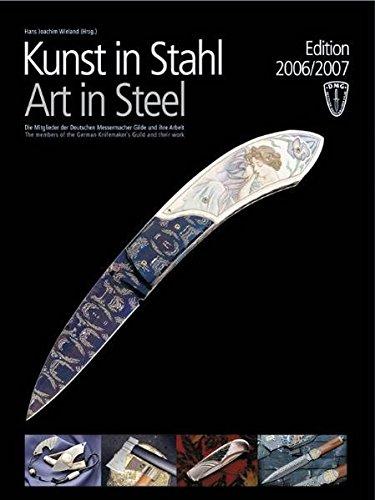 Kunst in Stahl (Art in Steel), Edition 2006/2007: Die Mitglieder der Deutschen Messermacher Gilde und ihre Arbeit
