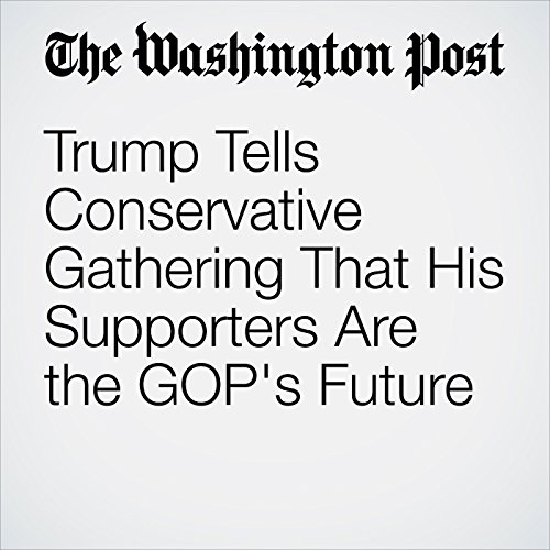 Trump Tells Conservative Gathering That His Supporters Are the GOP's Future copertina