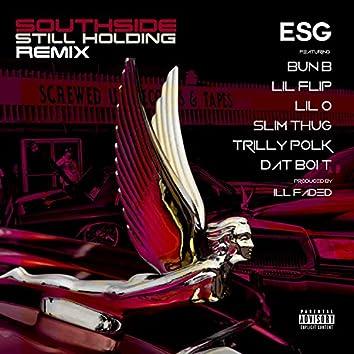 Southside Still Holding (Remix) [feat. Bun B, Lil Flip, Lil O, Slim Thug, Trilly Polk & Dat Boi T]