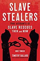 Slave Stealers: True Accounts of Slave Rescues: Then and Now