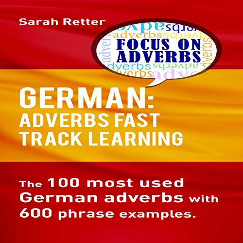 German: Adverbs Fast Track Learning     The 100 Most Used German Adverbs with 600 Phrase Examples              De :                                                                                                                                 Sarah Retter                               Lu par :                                                                                                                                 Adrienne Ellis                      Durée : 45 min     Pas de notations     Global 0,0