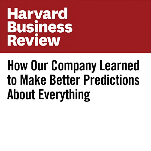 How Our Company Learned to Make Better Predictions About Everything copertina