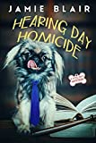 Hearing Day Homicide: Dog Days Mystery #7, A humorous cozy mystery