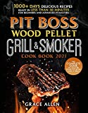 Pit Boss Wood Pellet Grill & Smoker Cookbook: 1000+ Days Delicious Recipes Ready in Less Than 30 Minutes for Beginners and Advanced Pitmasters | The Complete Guide to Master Your Pit Boss Like A Pro