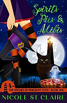 Spirits, Pies, and Alibis (The Witches of Pinecroft Cove Book 1) by [Nicole St Claire]