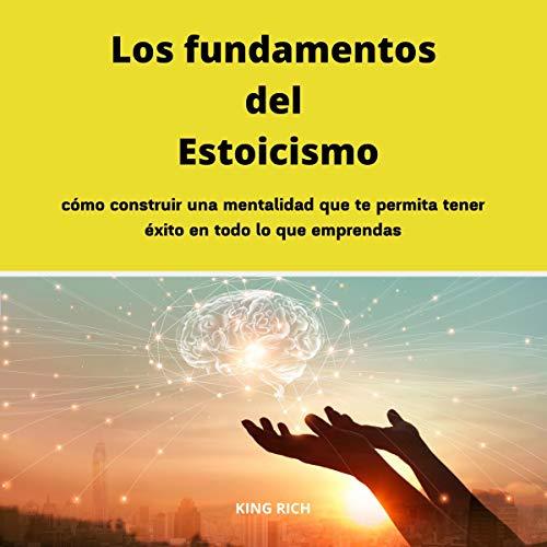 Los fundamentos del Estoicismo como construir una mentalidad que te permita tener éxito en todo lo que emprendas audiobook cover art
