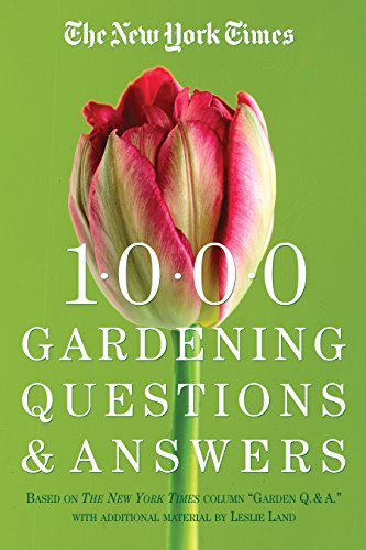 The New York Times 1000 Gardening Questions and Answers: Based on the New York Times Column 'Garden Q & A.'