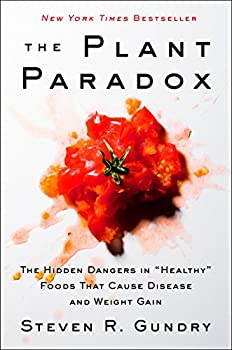 The Plant Paradox  The Hidden Dangers in  Healthy  Foods That Cause Disease and Weight Gain