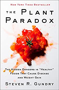 """The Plant Paradox: The Hidden Dangers in """"Healthy"""" Foods That Cause Disease and Weight Gain by [Dr. Steven R. Gundry]"""