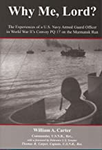 Why Me, Lord?: The Experiences of a U.S. Navy Officer in World War II's Convoy PQ 17 on the Murmansk Run