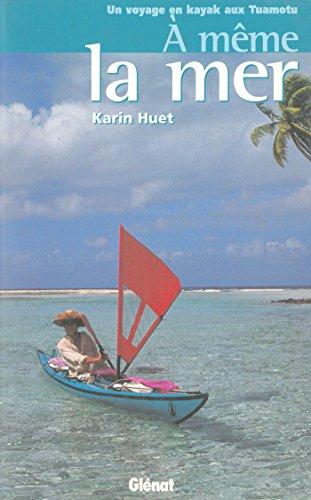 À même la mer : Un voyage en kayak aux Tuamotu (Hommes et océans)