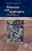 Phronesis Und Kontingenz: Rudiger Bubners Praktische Philosophie (Beitrage Zur Philosophie, Neue Folge)