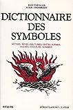Dictionnaire des symboles - Mythes, rêves, coutumes, gestes, formes, figures, couleurs, nombres